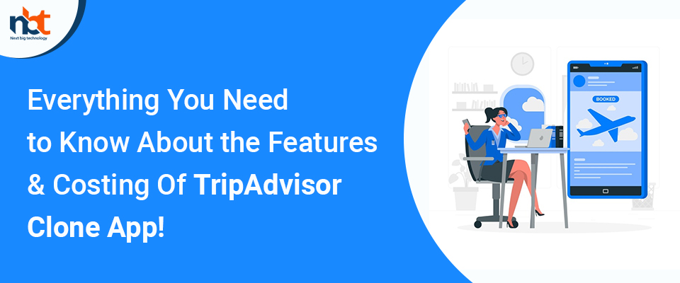 You Need to Know About the Features & Costing Of TripAdvisor Clone App