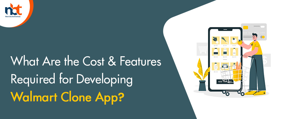 What Are the Cost & Features Required for Developing Walmart Clone App