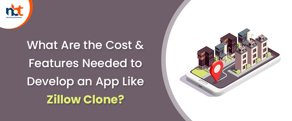 Cost & Features Needed to Develop an App Like Zillow Clone