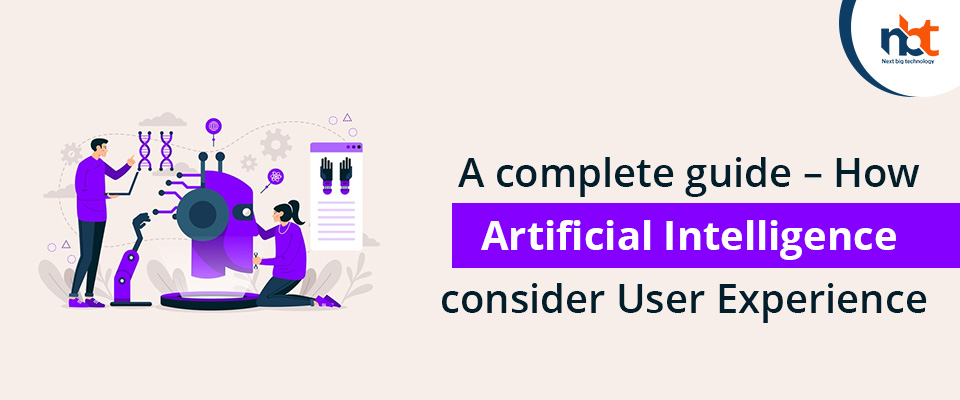 A complete guide – How Artificial Intelligence consider User Experience