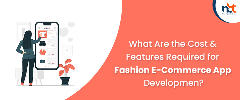 What Are the Cost & Features Required for Fashion E-Commerce App Development