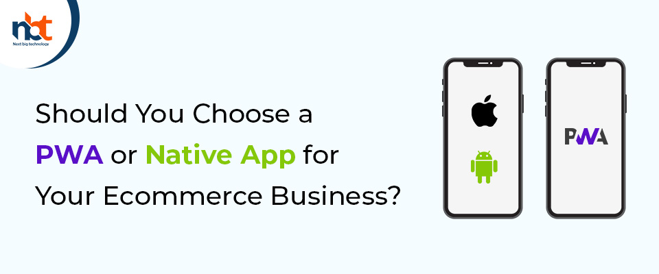 Should You Choose a PWA or Native App for Your Ecommerce Business