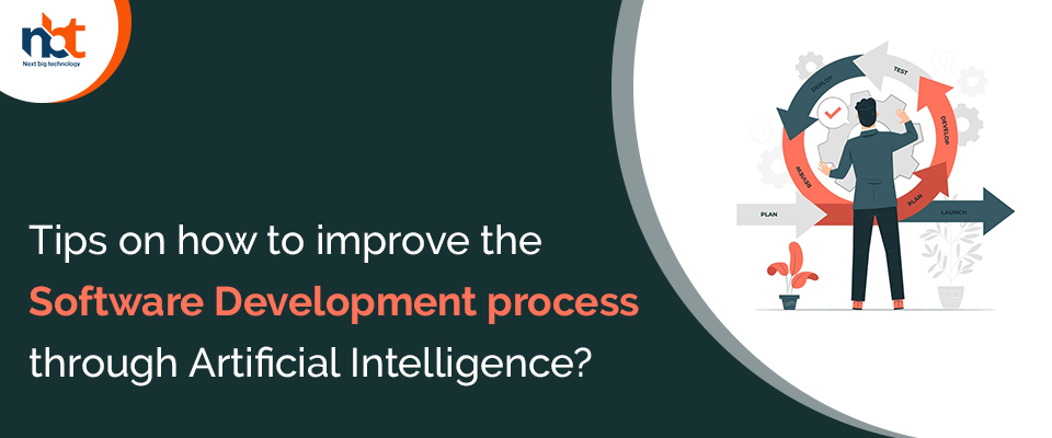 Tips on how to improve the Software Development process through Artificial Intelligence?