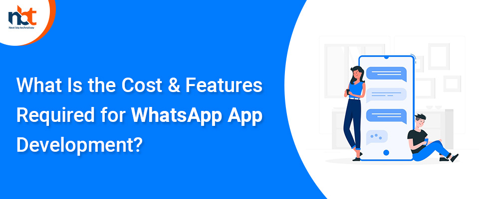 What Is the Cost & Features Required for WhatsApp App Development