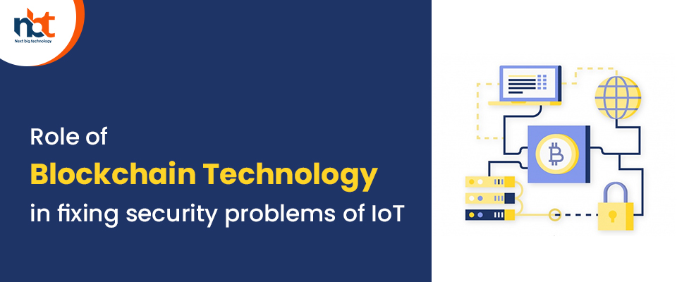 Role of Blockchain Technology in fixing security problems of IoT