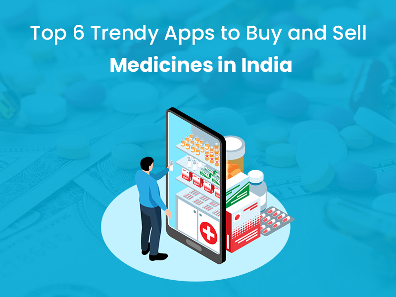 Top 6 Trendy Apps to Buy and Sell Medicines in India