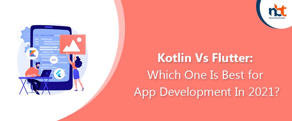 Kotlin Vs Flutter: Which One Is Best for App Development In 2021?