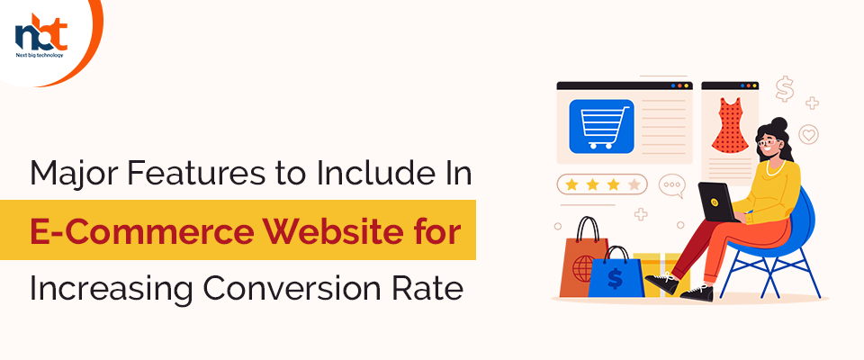 Major Features to Include In E-Commerce Website for Increasing Conversion Rate