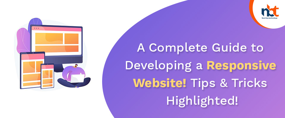 A Complete Guide to Developing a Responsive Website! Tips & Tricks Highlighted!