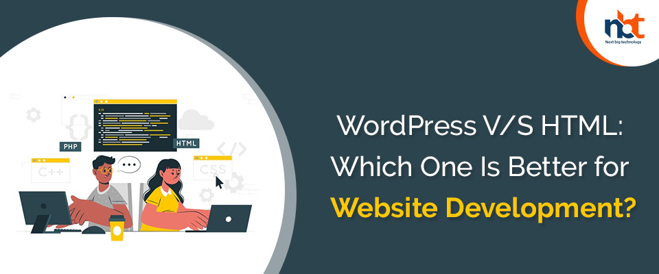 WordPress V/S HTML: Which One Is Better for Website Development?