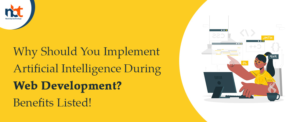 Why Should You Implement Artificial Intelligence During Web Development? Benefits Listed!