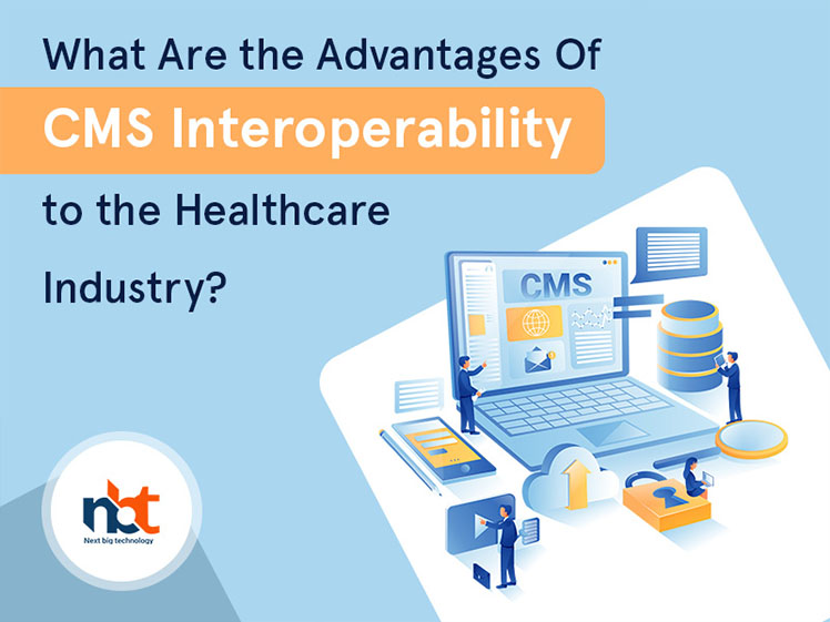 What Are the Advantages Of CMS Interoperability to the Healthcare Industry?