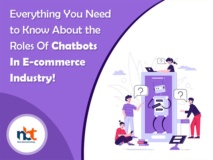 Everything You Need to Know About the Roles Of Chatbots In E-commerce Industry