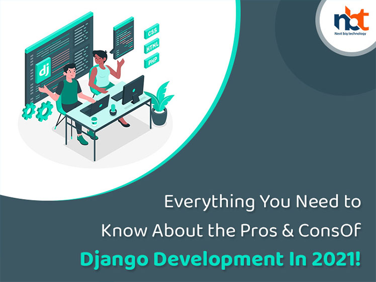 Everything You Need to Know About the Pros & Cons Of Django Development In 2021!
