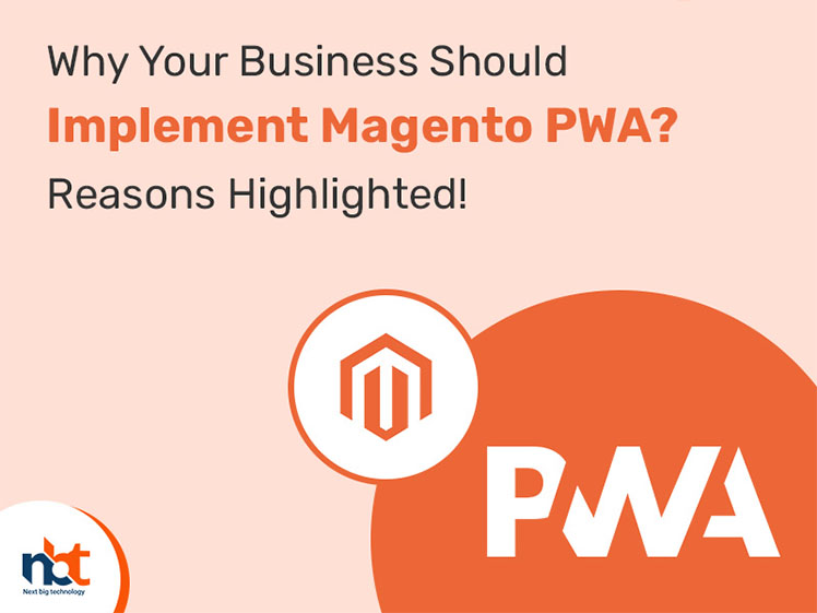 Why Your Business Should Implement Magento PWA? Reasons Highlighted