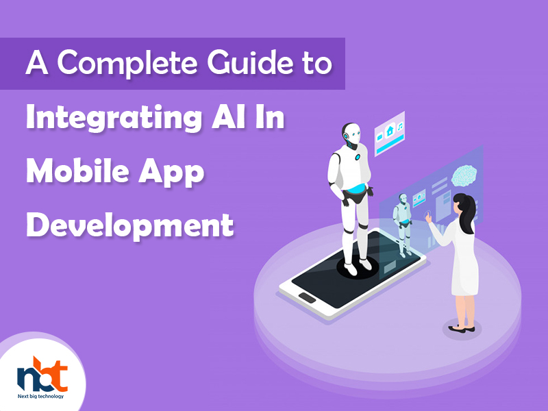 A Complete Guide to Integrating AI In Mobile App Development