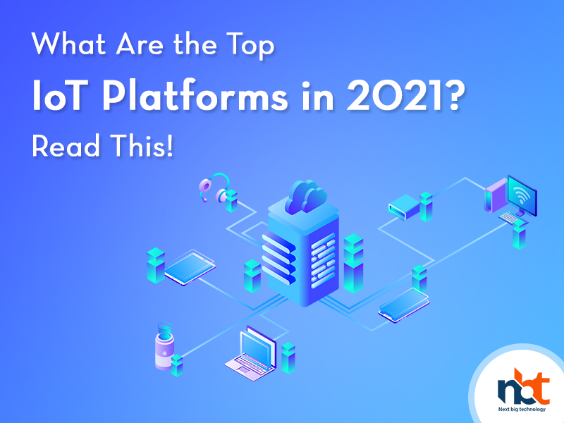 What Are the Top IoT Platforms in 2021? Read This!