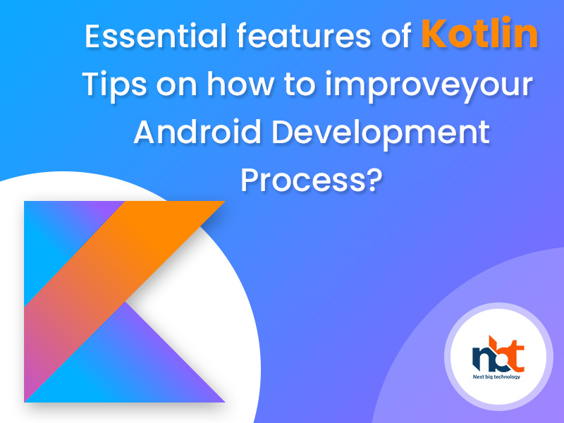 Essential features of Kotlin – Tips on how to improve your Android Development Process?