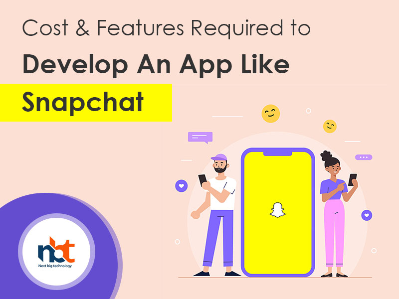 Cost & Features Required to Develop An App Like Snapchat