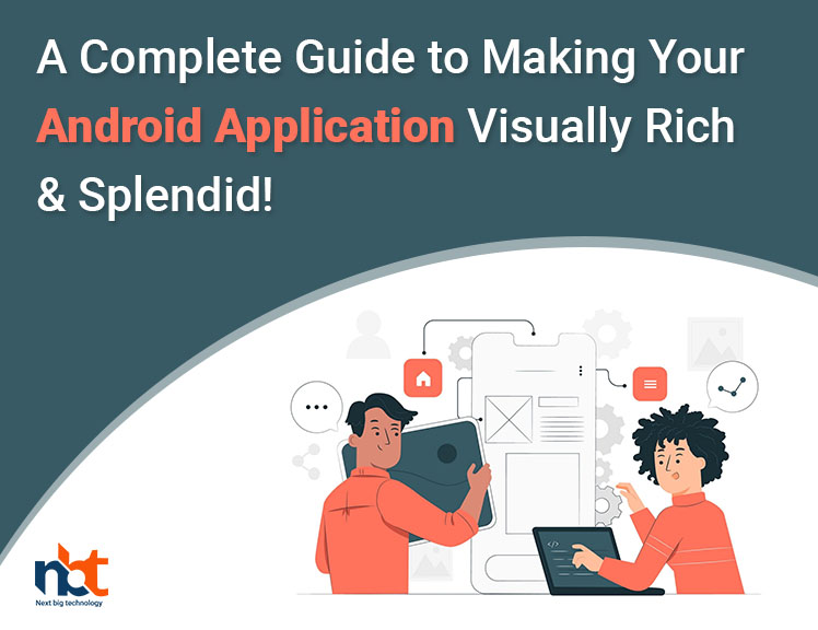 A Complete Guide to Making Your Android Application Visually Rich & Splendid