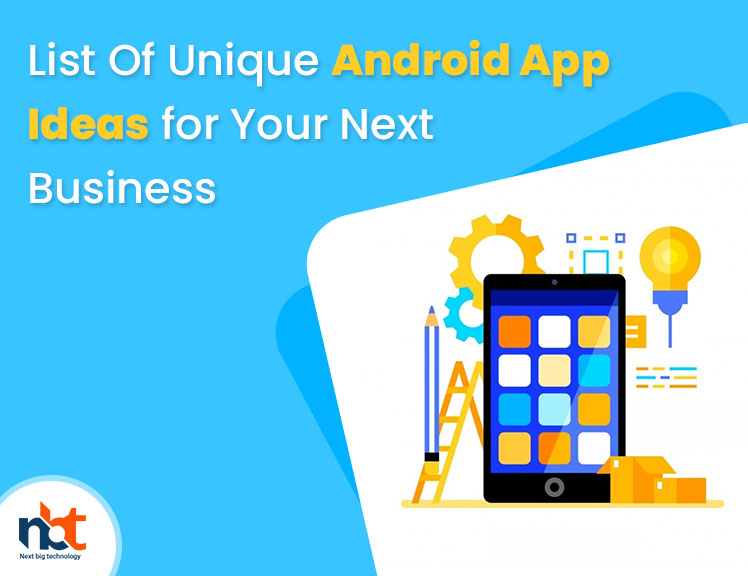 List Of Unique Android App Ideas for Your Next Business