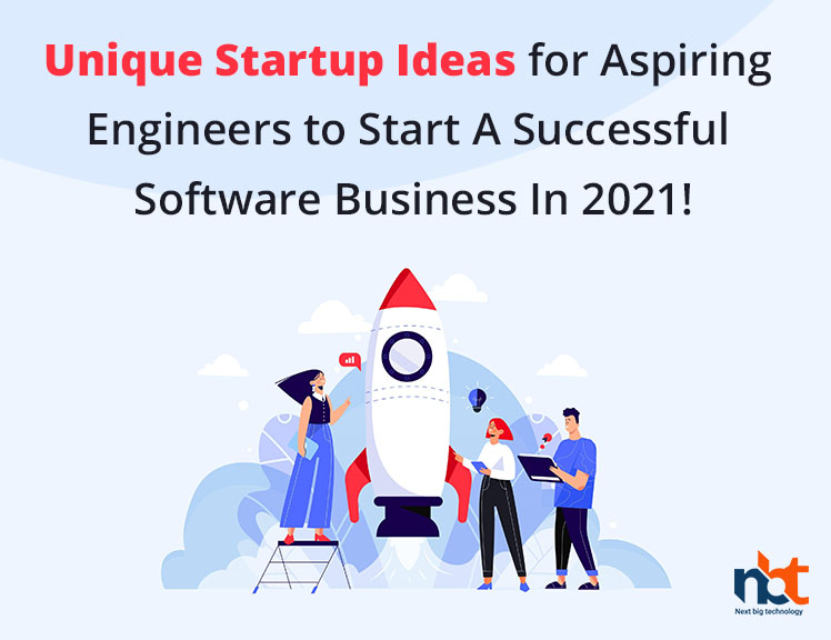 Unique Startup Ideas for Aspiring Engineers to Start A Successful Software Business In 2021!