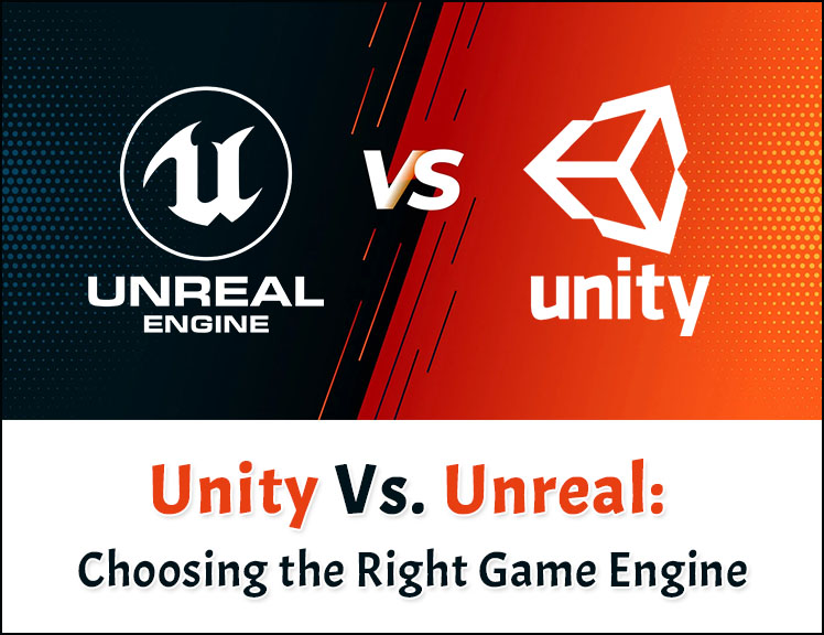 Unity Vs Unreal Choosing the Right Game Engine