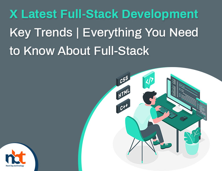 X Latest Full-Stack Development Key Trends Everything You Need to Know About Full-Stack