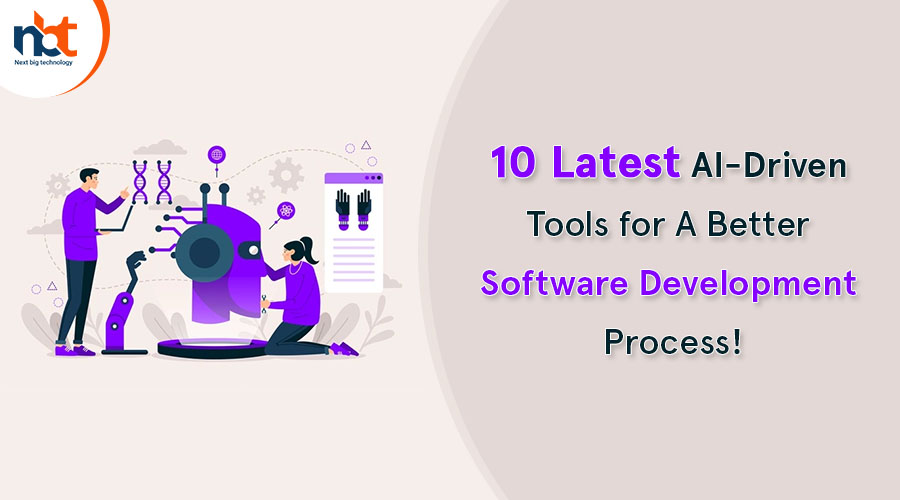 10 Latest AI-Driven Tools for A Better Software Development Process