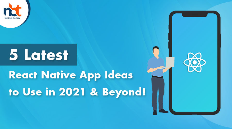 5 Latest React Native App Ideas to Use in 2021 & Beyond