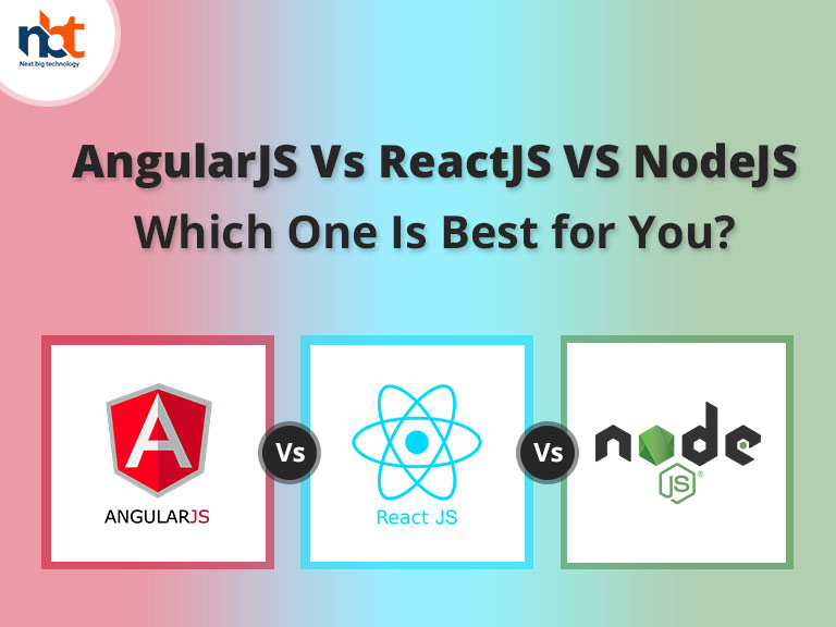 AngularJS Vs ReactJS VS NodeJS - Which One Is Best for You?