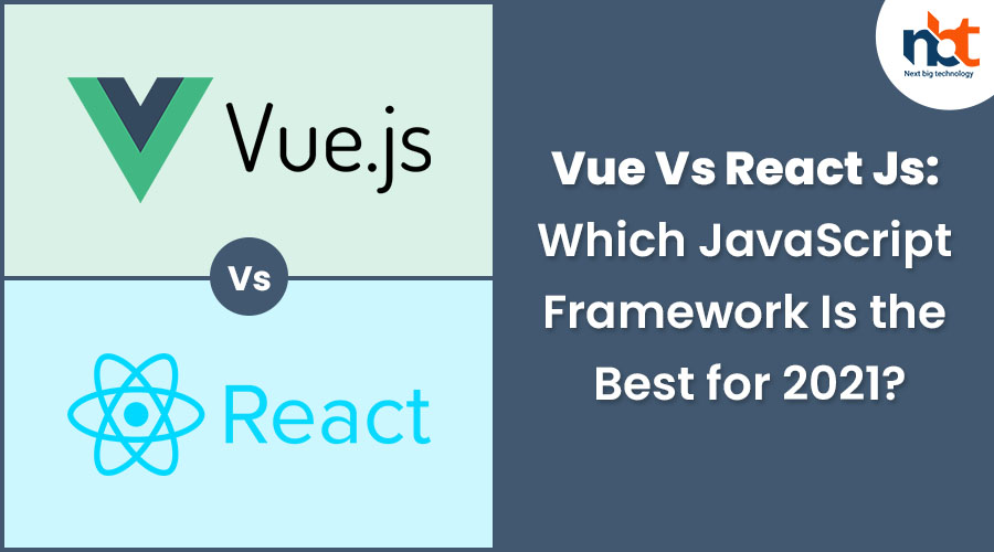 Vue-js Vs React Js Which JavaScript Framework Is the Best for 2021