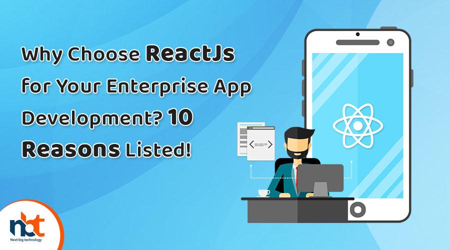 Why Choose ReactJs for Your Enterprise App Development-10 Reasons Listed