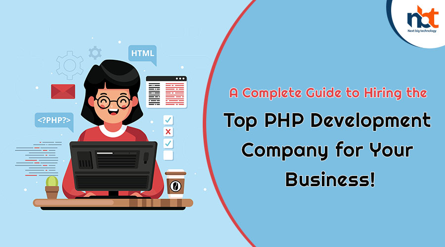 A Complete Guide to Hiring the Top PHP Development Company for Your Business