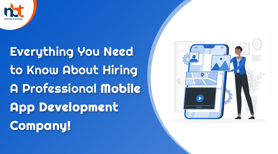 Everything You Need to Know About Hiring A Professional Mobile App Development Company