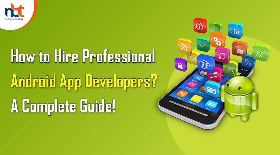 How to Hire Professional Android App Developers A Complete Guide