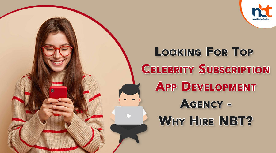 Looking For Top Celebrity Subscription App Development Agency - Why Hire NBT?